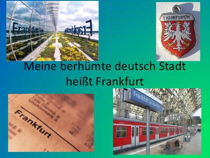 Meine berhümte deutsch Stadt heißt Frankfurt<br />