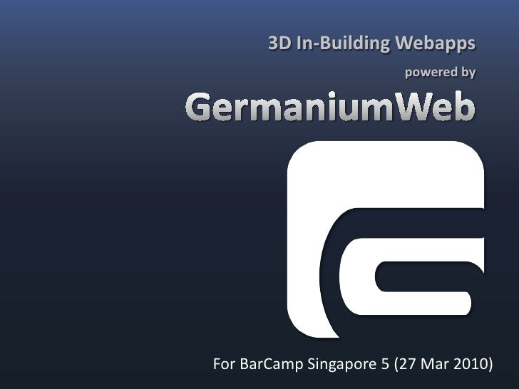 3D In-Building Webapps                          powered by     For BarCamp Singapore 5 (26 Mar 2010)