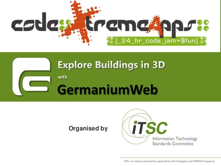 Explore Buildings in 3D<br />with<br />GermaniumWeb<br />Organised by<br />ITSC, an industry partnership supported by IDA ...