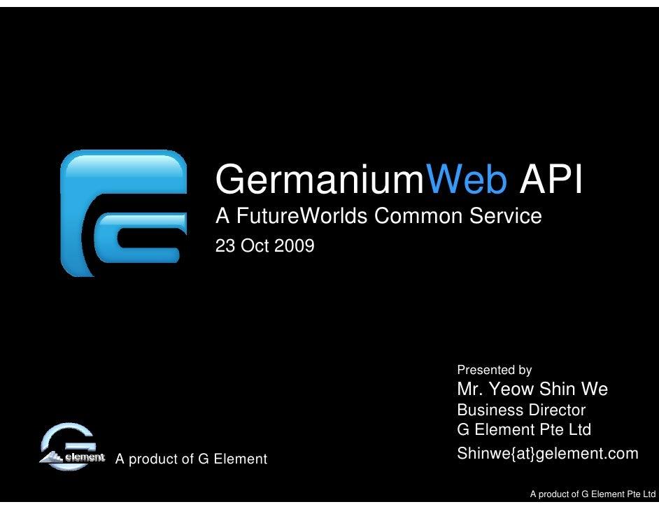 FutureWorlds Common Service                   GermaniumWeb API               A FutureWorlds Common Service               2...