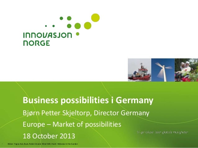Business possibilities i Germany Bjørn Petter Skjeltorp, Director Germany  Europe – Market of possibilities 18 October 201...