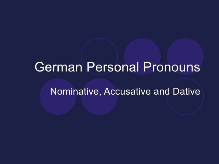 German Personal Pronouns Nominative, Accusative and Dative