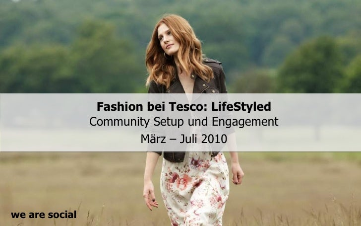 Fashion bei Tesco: LifeStyled                Community Setup und Engagement                        März – Juli 2010we are ...