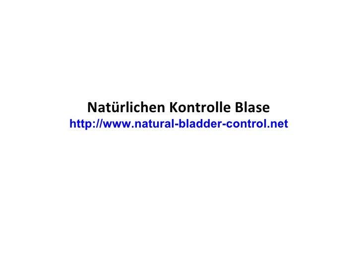 Natürlichen Kontrolle Blase