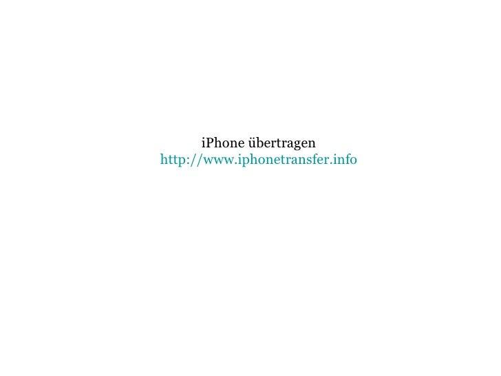 iPhone übertragen http://www.iphonetransfer.info