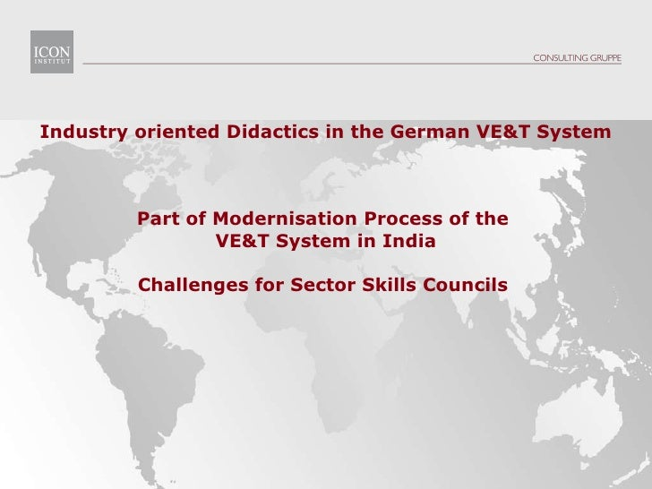 Industry oriented Didactics in the German VE&T System Part of Modernisation Process of the  VE&T System in India Challenge...