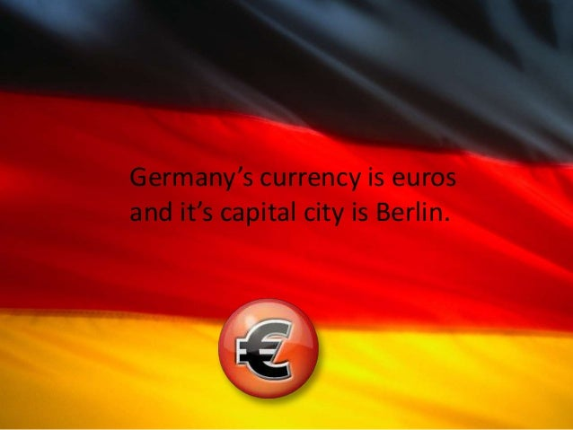 Germany's currency is euros and it's capital city is Berlin.