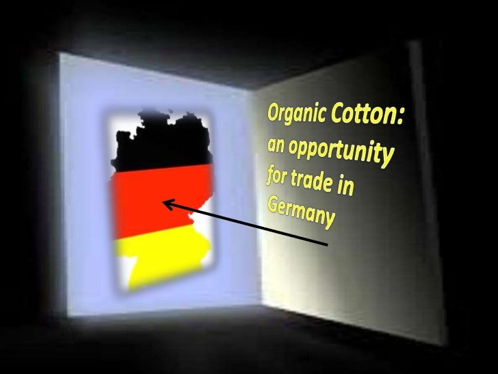Organic Cotton: an opportunity                               for trade in Germany<br />