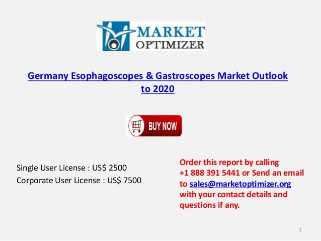 Germany Esophagoscopes & Gastroscopes Market Outlook to 2020 Single User License : US$ 2500 Corporate User License : US$ 7...
