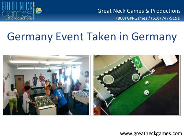 (800) GN-Games / (516) 747-9191 www.greatneckgames.com Great Neck Games & Productions Germany Event Taken in Germany