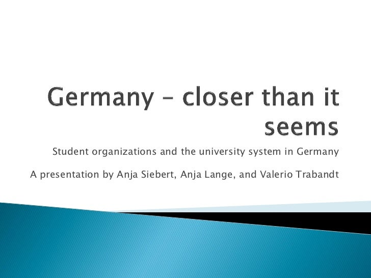 Student organizations and the university system in GermanyA presentation by Anja Siebert, Anja Lange, and Valerio Trabandt