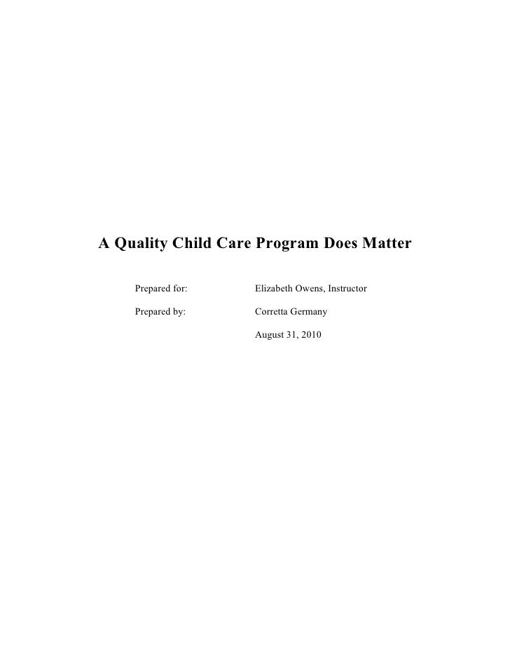 A Quality Child Care Program Does Matter      Prepared for:   Elizabeth Owens, Instructor      Prepared by:    Corretta Ge...