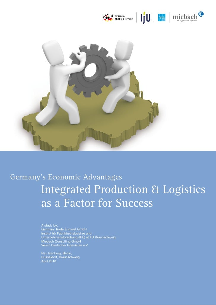 Germany's Economic Advantages         Integrated Production & Logistics         as a Factor for Success         A study by...