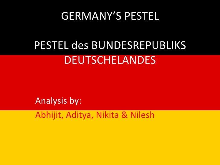 GERMANY'S PESTELPESTEL des BUNDESREPUBLIKS DEUTSCHELANDES <br />Analysis by: <br />Abhijit, Aditya, Nikita & Nilesh<br />