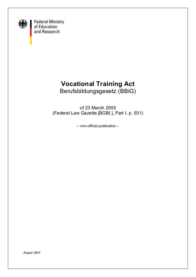 Vocational Training Act Berufsbildungsgesetz (BBiG) of 23 March 2005  (Federal Law Gazette [BGBl.], Part I, p. 931)  – non...