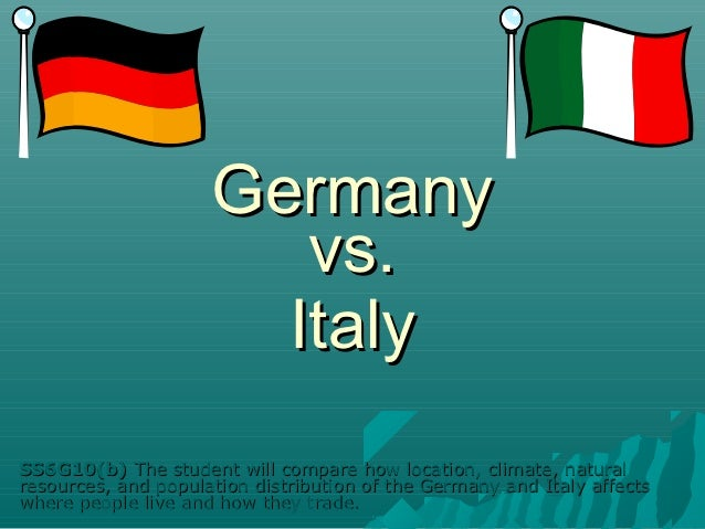 Germany                        vs.                       ItalySS6G10(b) The student will compare how location, climate, na...