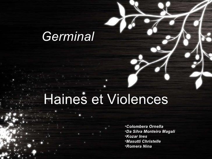 Germinal Haines et Violences <ul><li>Colombera Ornella </li></ul><ul><li>Da Silva Monteiro Magali </li></ul><ul><li>Kozar ...