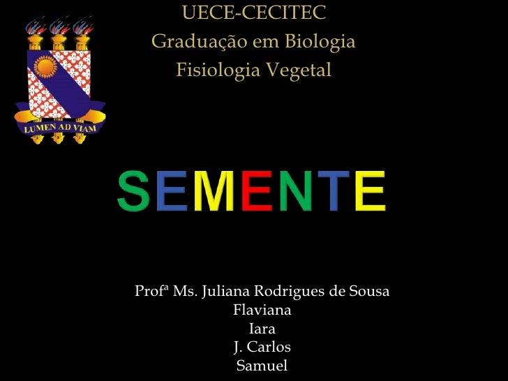 UECE-CECITEC  Graduação em Biologia    Fisiologia VegetalProfª Ms. Juliana Rodrigues de Sousa               Flaviana      ...