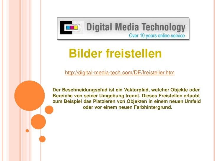 Bilder freistellen <br />http://digital-media-tech.com/DE/freisteller.htm<br />Der Beschneidungspfad ist ein Vektorpfad, w...
