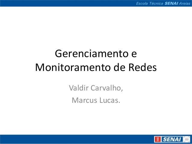 Gerenciamento eMonitoramento de Redes      Valdir Carvalho,       Marcus Lucas.