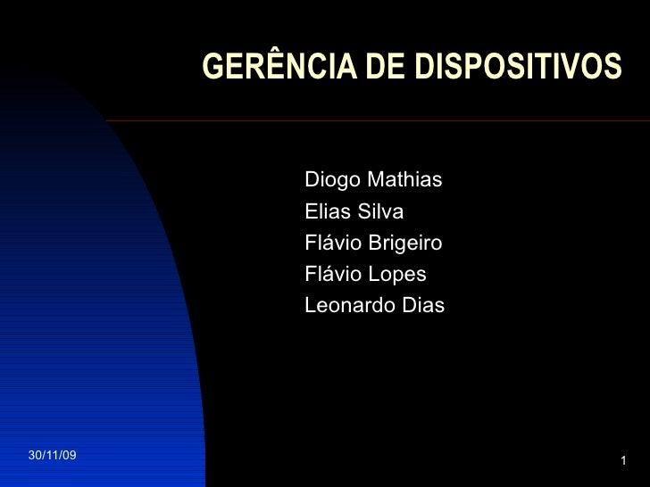 GERÊNCIA DE DISPOSITIVOS Diogo Mathias Elias Silva Flávio Brigeiro Flávio Lopes Leonardo Dias
