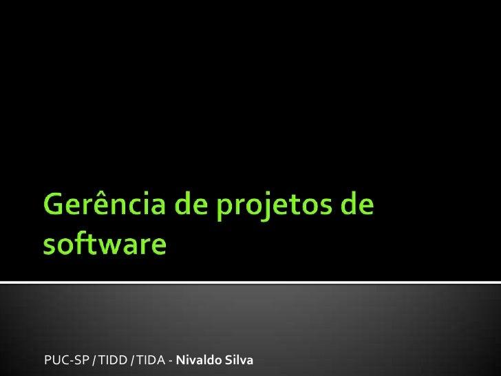 Gerência de projetos de software<br />PUC-SP / TIDD / TIDA - Nivaldo Silva<br />