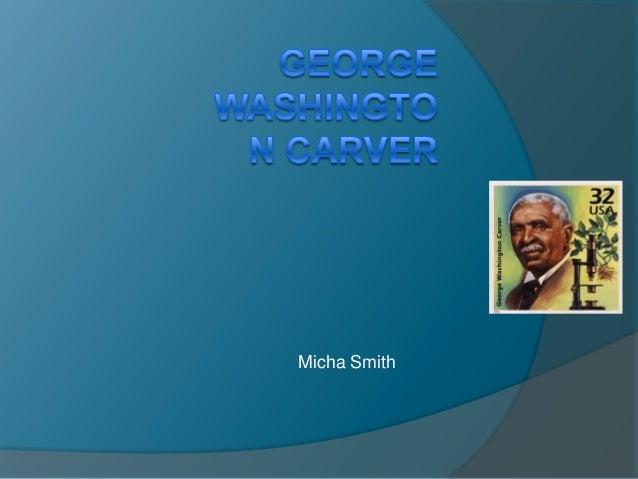 Geroge Washington Carver Micha Smith