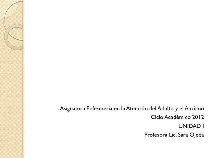 Asignatura Enfermería en la Atención del Adulto y el Anciano                                      Ciclo Académico 2012    ...