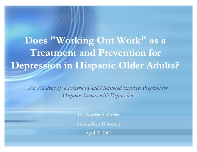 """Does """"Working Out Work"""" as a Treatment and Prevention for Depression in Hispanic Older Adults? Does """"Working Out Work"""" as ..."""
