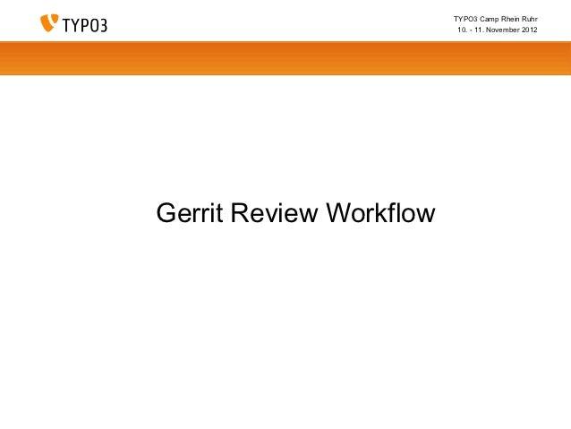 TYPO3 Camp Rhein Ruhr                          10. - 11. November 2012Gerrit Review Workflow