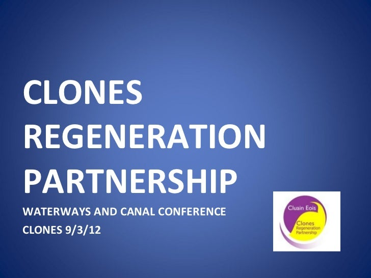 CLONESREGENERATIONPARTNERSHIPWATERWAYS AND CANAL CONFERENCECLONES 9/3/12