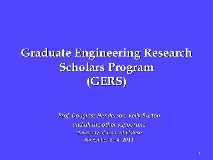 Graduate Engineering Research      Scholars Program           (GERS)      Prof. Douglass Henderson, Kelly Burton,         ...