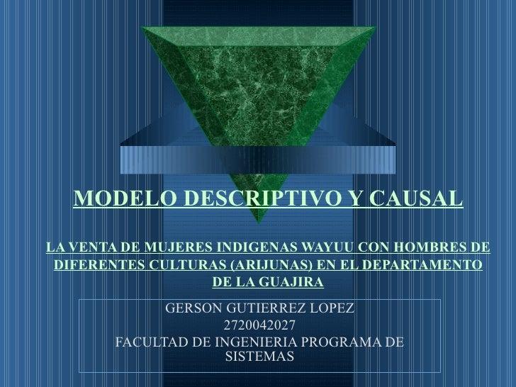 MODELO DESCRIPTIVO Y CAUSAL LA VENTA DE MUJERES INDIGENAS WAYUU CON HOMBRES DE DIFERENTES CULTURAS (ARIJUNAS) EN EL DEPART...