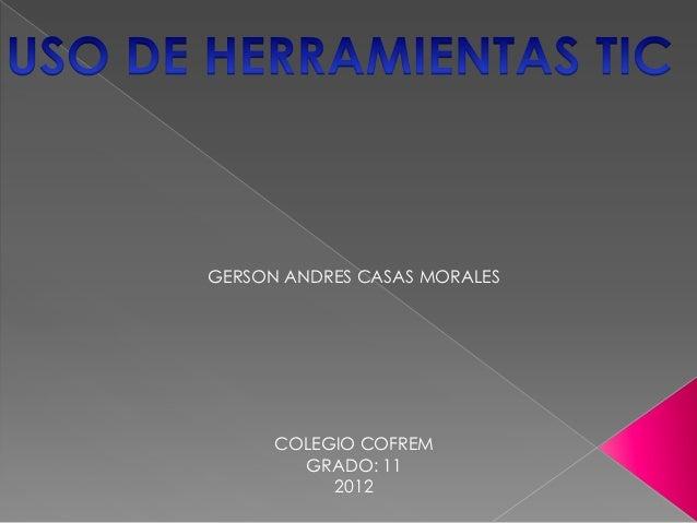 GERSON ANDRES CASAS MORALES      COLEGIO COFREM        GRADO: 11           2012