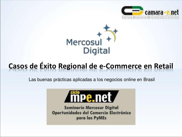 Casos de Éxito Regional de e-Commerce en Retail<br />Las buenas prácticas aplicadas a los negocios online en Brasil<br />