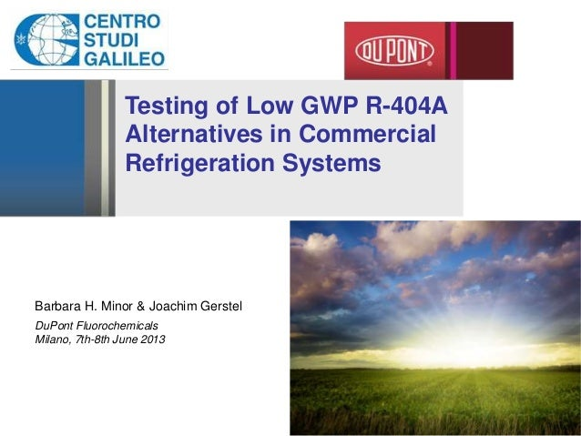 Testing of Low GWP R-404AAlternatives in CommercialRefrigeration SystemsBarbara H. Minor & Joachim GerstelDuPont Fluoroche...