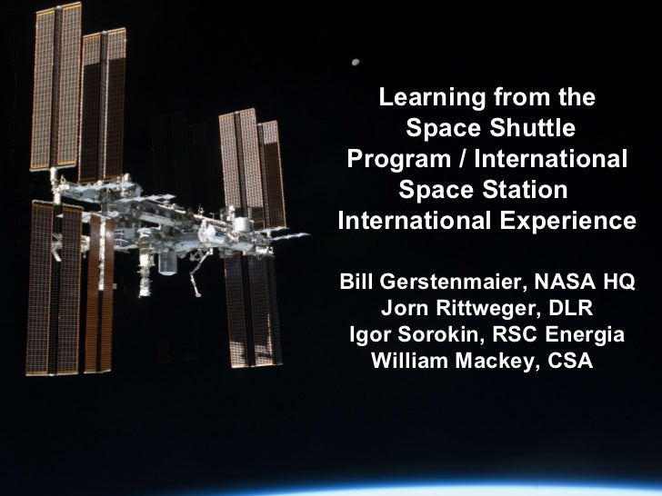 Learning from the  Space Shuttle Program / International Space Station  International Experience   Bill Gerstenmaier, NASA...