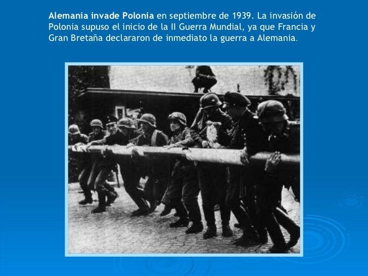 Alemania invade Polonia  en septiembre de 1939. La invasión de Polonia supuso el inicio de la II Guerra Mundial, ya que Fr...