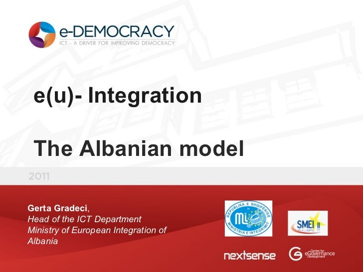 e(u)- Integration The Albanian model Gerta Gradeci , Head of the ICT Department Ministry of European Integration of Albania