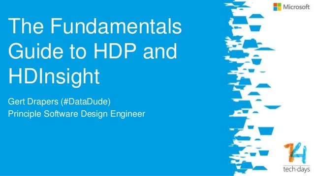The Fundamentals Guide to HDP and HDInsight Gert Drapers (#DataDude) Principle Software Design Engineer