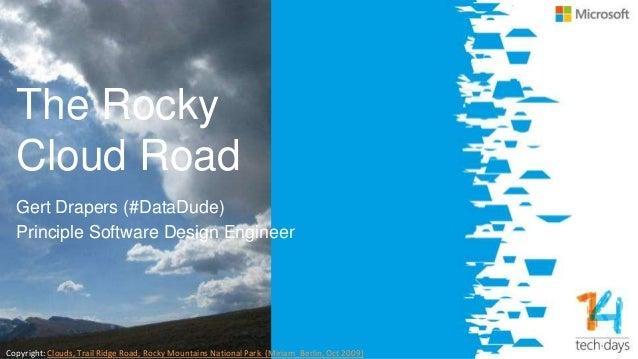 The Rocky Cloud Road Gert Drapers (#DataDude) Principle Software Design Engineer Copyright: Clouds, Trail Ridge Road, Rock...