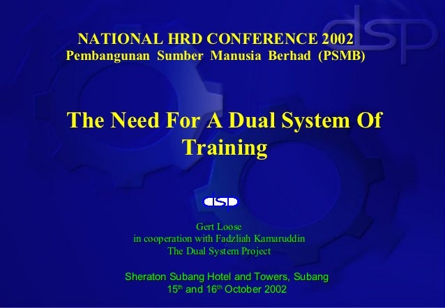 NATIONAL HRD CONFERENCE 2002Pembangunan Sumber Manusia Berhad (PSMB)The Need For A Dual System Of          Training       ...