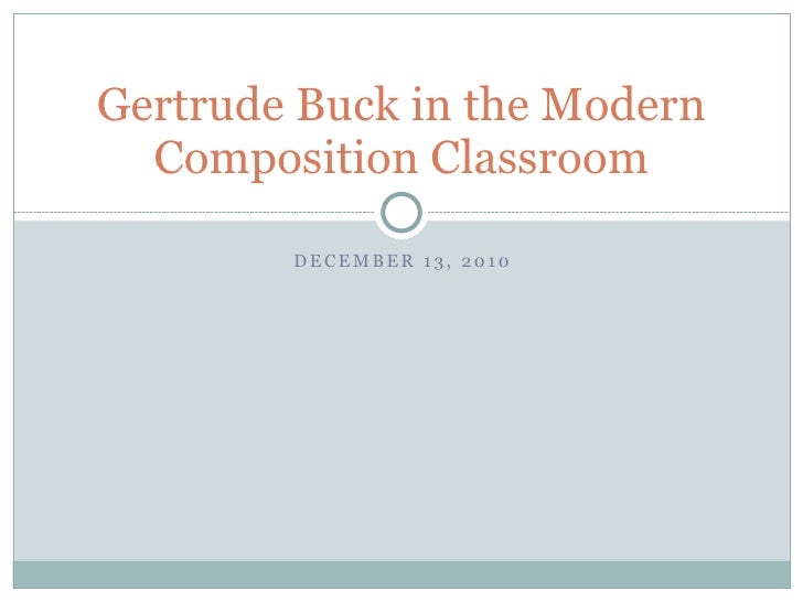 Gertrude Buck in the Modern  Composition Classroom        DECEMBER 13, 2010