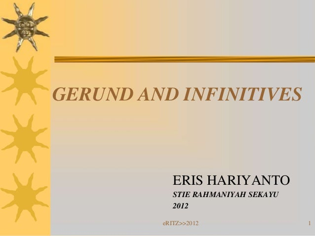 GERUND AND INFINITIVES            ERIS HARIYANTO            STIE RAHMANIYAH SEKAYU            2012         eRITZ>>2012    ...