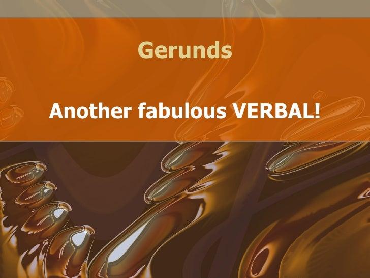 Gerunds Another fabulous VERBAL!