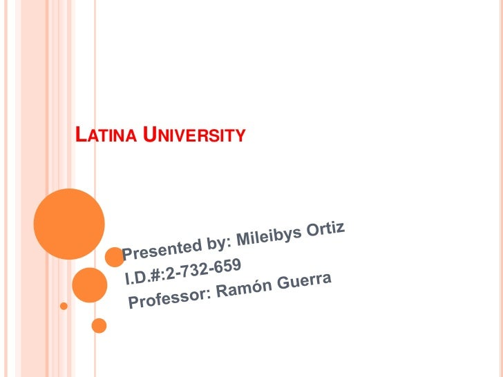 Latina University<br />Presented by: Mileibys Ortiz<br />I.D.#:2-732-659<br />Professor: Ramón Guerra<br />