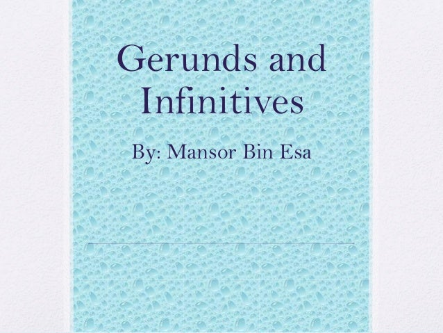 Gerunds and Infinitives By: Mansor Bin Esa