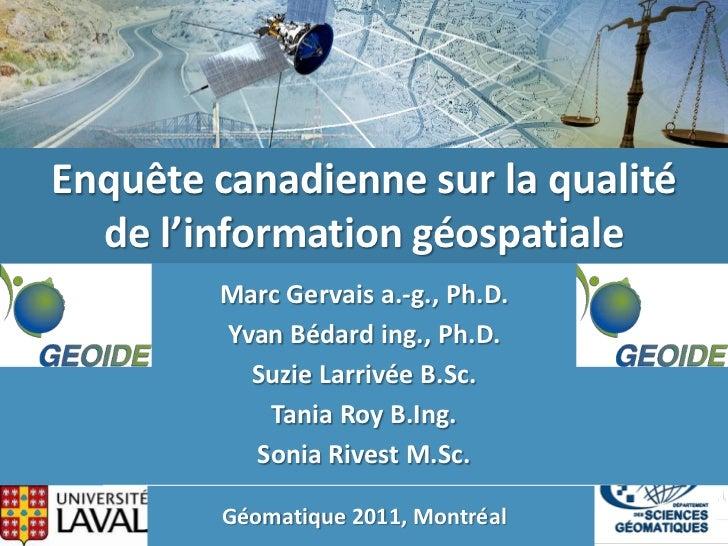 Enquête canadienne sur la qualité  de l'information géospatiale        Marc Gervais a.-g., Ph.D.        Yvan Bédard ing., ...