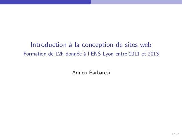 Introduction ` la conception de sites web                aFormation de 12h donn´e ` l'ENS Lyon entre 2011 et 2013         ...