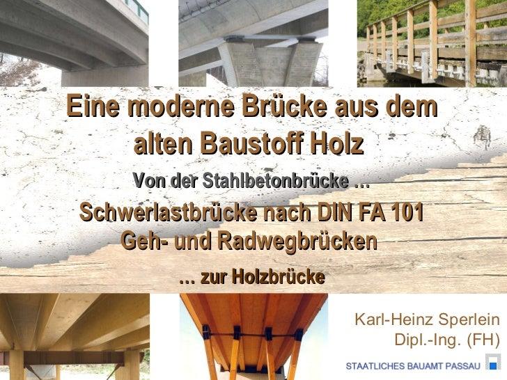 Schwerlastbrücke nach DIN FA 101 Geh- und Radwegbrücken  Karl-Heinz Sperlein Dipl.-Ing. (FH) Von der Stahlbetonbrücke … … ...